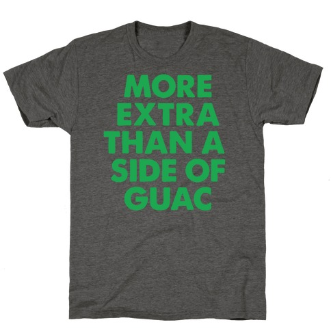 More Extra Than a Side of Guac T-Shirt