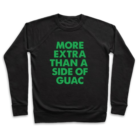 More Extra Than a Side of Guac Pullover