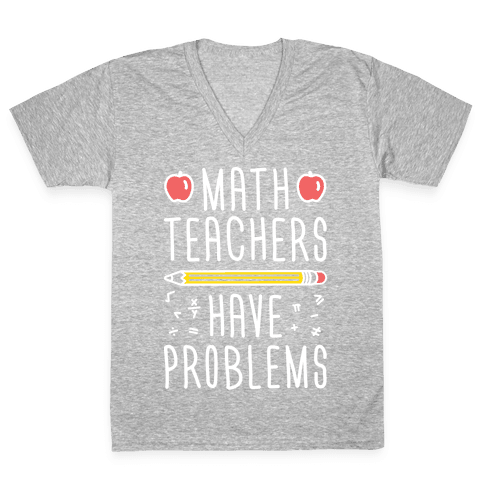 Math Teachers Have Problems V-Neck Tee Shirt