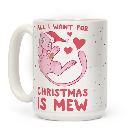 All I Want for Christmas is Mew Coffee Mug