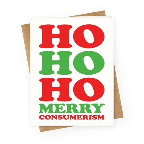 Ho Ho Ho Merry Consumerism Greeting Card