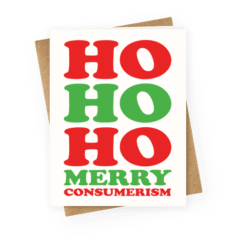 Ho Ho Ho Merry Consumerism Greeting Card