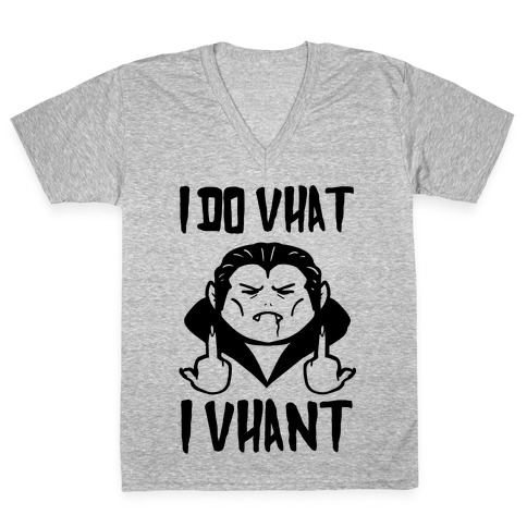 I Do Vhat I Vhant V-Neck Tee Shirt