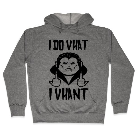 I Do Vhat I Vhant Hooded Sweatshirt