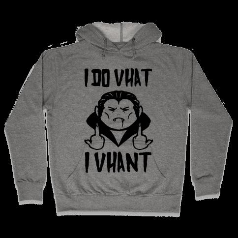 I Do Vhat I Vhant Hooded Sweatshirt