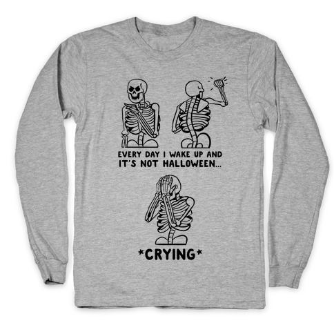 Every Time I Wake Up And It's Not Halloween Long Sleeve T-Shirt