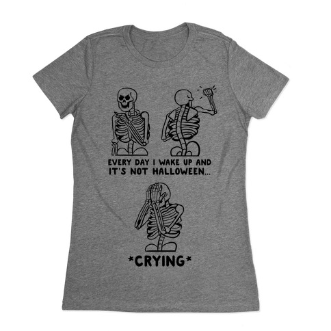 Every Time I Wake Up And It's Not Halloween Womens T-Shirt