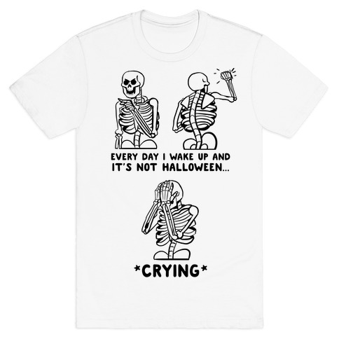 Every Time I Wake Up And It's Not Halloween T-Shirt