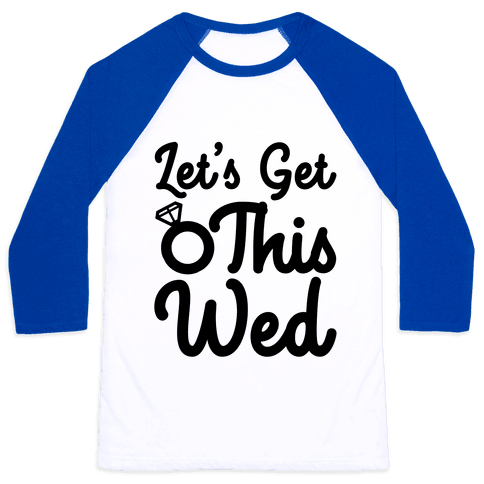 Let's Get This Wed Baseball Tee