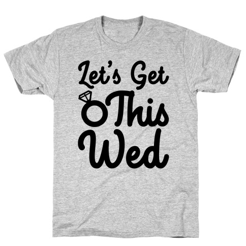 Let's Get This Wed T-Shirt