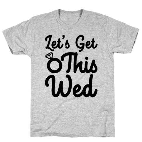Let's Get This Wed Mens T-Shirt