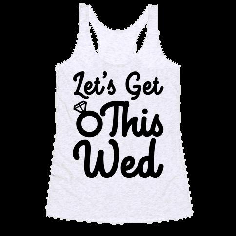 Let's Get This Wed Racerback Tank Top