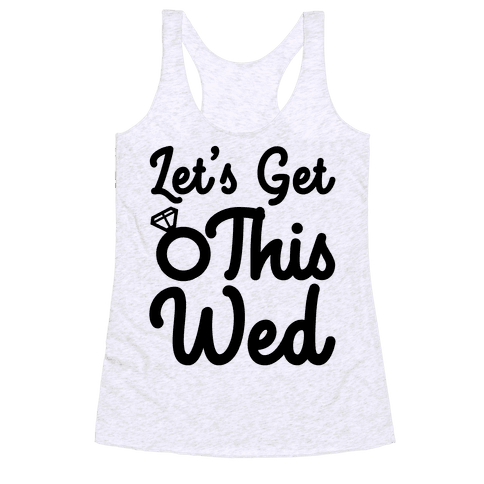 Let's Get This Wed Racerback Tank Top