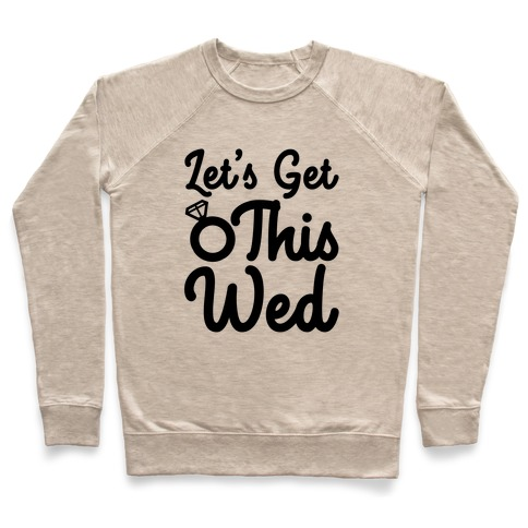 Let's Get This Wed Pullover