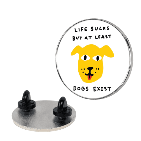 Life Sucks But At Least Dogs Exist pin
