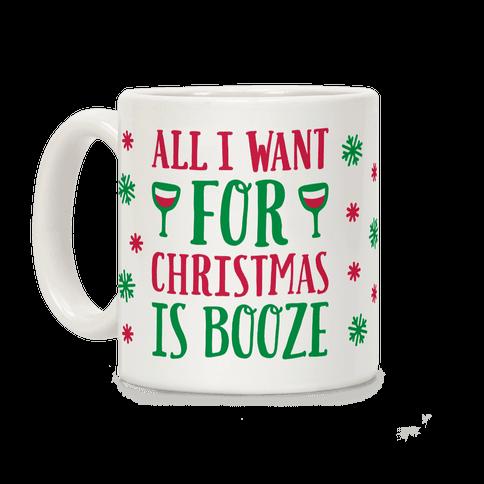 All I Want For Christmas Is Booze Coffee Mug