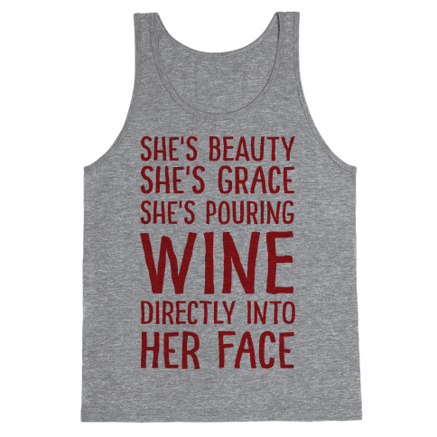 She's Beauty She's Grace She's Pouring Wine Directly Into Her Face Tank Top