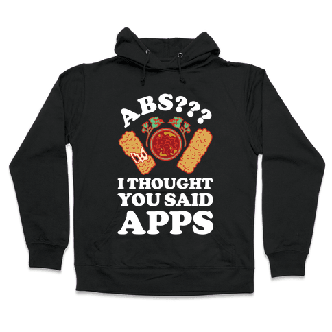Abs I Thought You Said Apps Hooded Sweatshirt