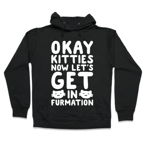 Okay Kitties Now Let's Get In Furmation Parody White Print Hooded Sweatshirt