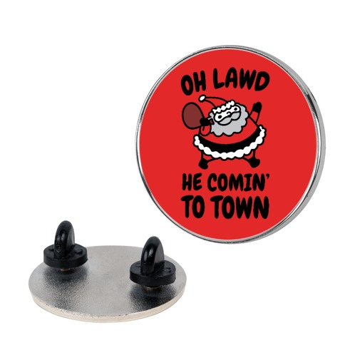 Oh Lawd He Comin' To Town Santa Parody Pin