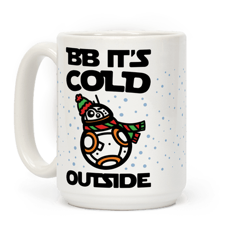 BB It's Cold Outside Parody Coffee Mug