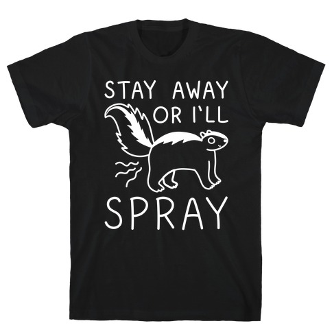 Stay Away Or I'll Spray Mens T-Shirt