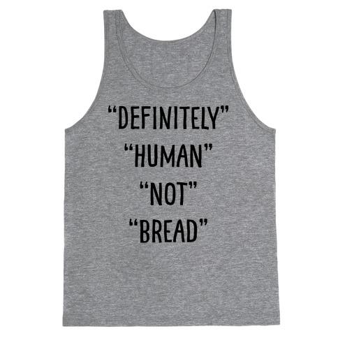 Definitely Human Not Bread Tank Top