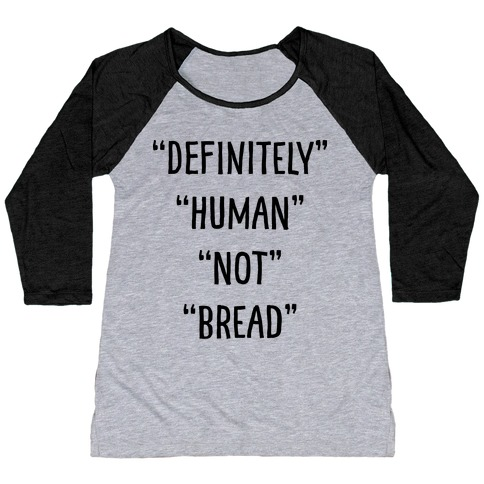 Definitely Human Not Bread Baseball Tee