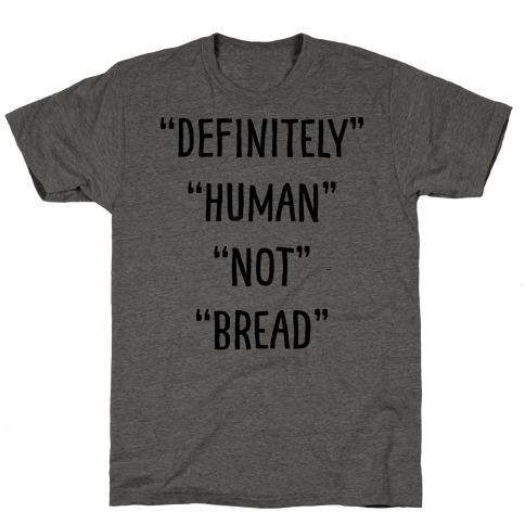 Definitely Human Not Bread T-Shirt