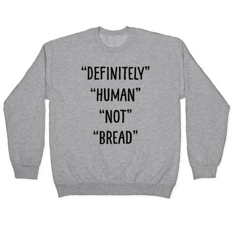 Definitely Human Not Bread Pullover
