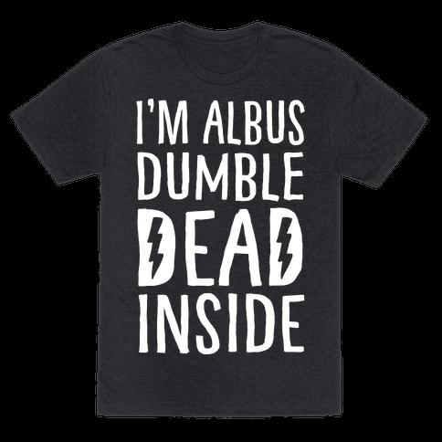 I'm Albus Dumble Dead Inside Mens T-Shirt