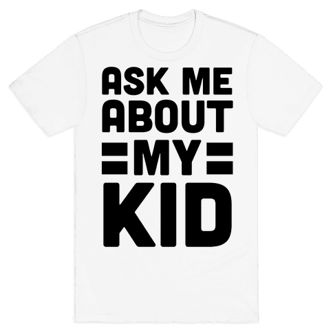 Ask Me About My Kid Mens T-Shirt