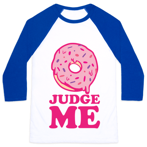 Donut Judge Me Baseball Tee