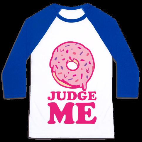 Donut Judge Me Baseball Tee