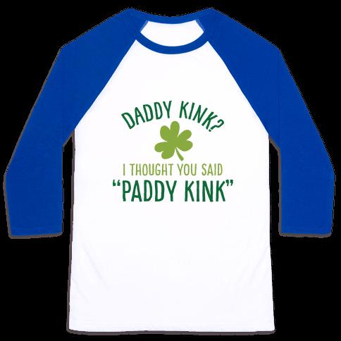 """Daddy Kink? I Thought You Said """"Paddy Kink"""" Baseball Tee"""