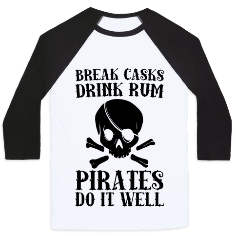 Break Casks, Drink Rum, Pirates Do It Well  Baseball Tee