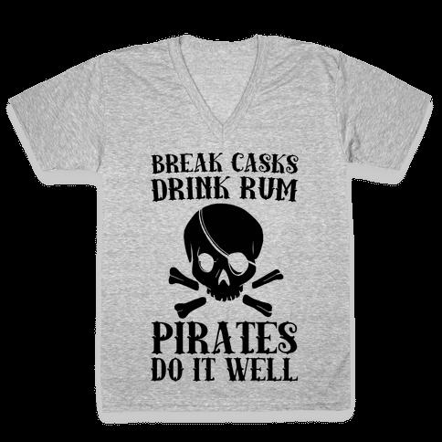 Break Casks, Drink Rum, Pirates Do It Well  V-Neck Tee Shirt