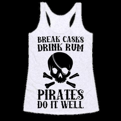 Break Casks, Drink Rum, Pirates Do It Well  Racerback Tank Top