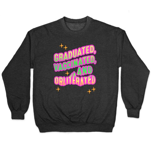 Graduated, Vaccinated, & Obliterated Pullover