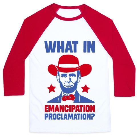 What In Emancipation Proclamation? Baseball Tee