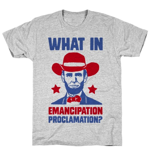 What In Emancipation Proclamation? T-Shirt