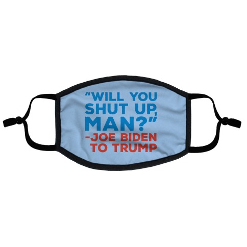 Will You Shut Up Man Debate Quote Flat Face Mask