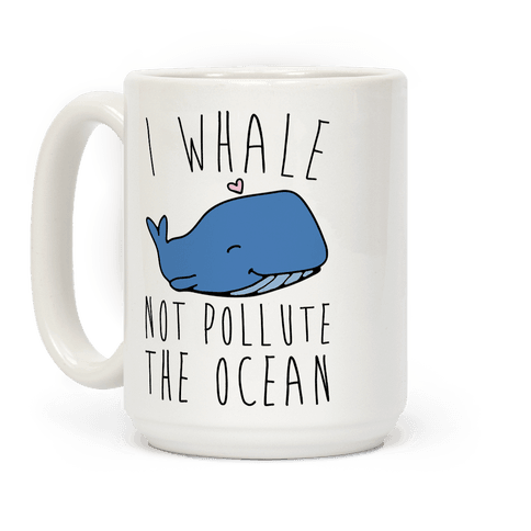 I Whale Not Pollute The Ocean Coffee Mug