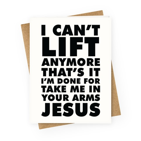 I Can't Lift Anymore Take Me In Your Arms Jesus Greeting Card