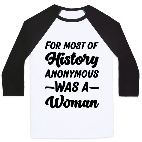 For Most of History Anonymous Was A Woman Baseball Tee