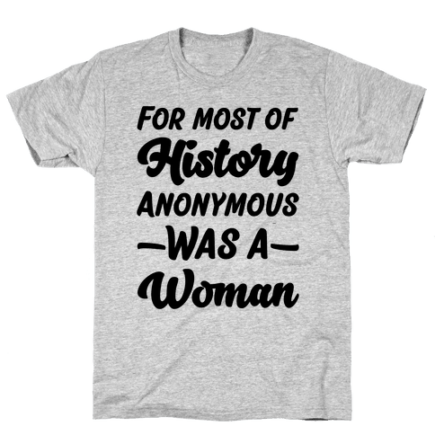 For Most of History Anonymous Was A Woman Mens T-Shirt