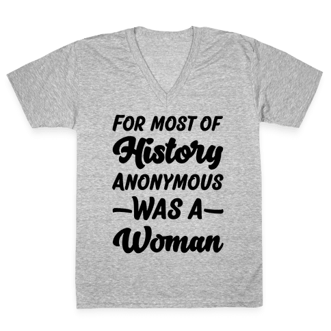 For Most of History Anonymous Was A Woman V-Neck Tee Shirt