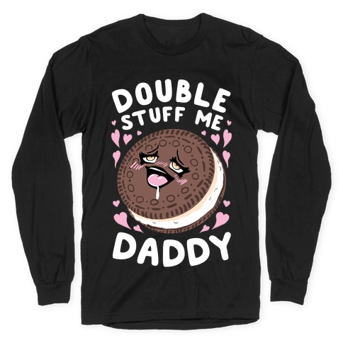 Double Stuff Me Daddy Long Sleeve T-Shirt