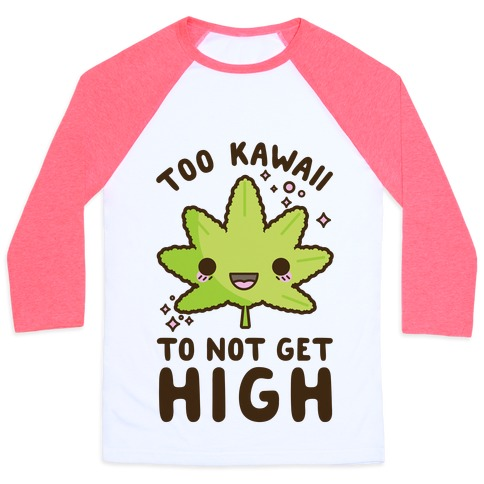 Too Kawaii To Not Get High Baseball Tee
