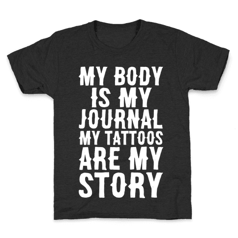 My Body Is My Journal My Tattoos Are My Story White Print Kids T-Shirt